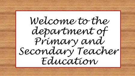 Welcome to the department of Primary and Secondary Teacher Education.