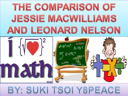 ~INTRODUCTION~ 1)comparing two famous mathematicians 2)Jessie MacWilliams and Leonard Nelson 3) Jessie MacWilliams - England female mathematician 4)and.