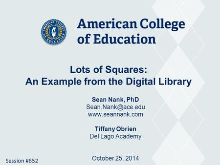Lots of Squares: An Example from the Digital Library Sean Nank, PhD  Tiffany Obrien Del Lago Academy October 25, 2014.