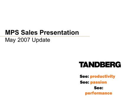 See: productivity See: passion See: performance MPS Sales Presentation May 2007 Update.