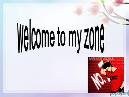Welcome to my zone.