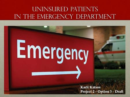 Uninsured Patients in the Emergency department Karli Katsos Project 2 - Option 3 - Draft.