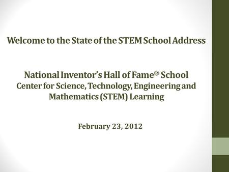 Welcome to the State of the STEM School Address National Inventor's Hall of Fame ® School Center for Science, Technology, Engineering and Mathematics (STEM)