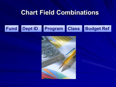 Chart Field Combinations Fund Dept ID Program Class Budget Ref.