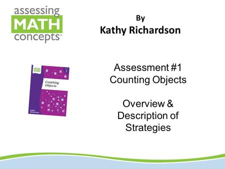 By Kathy Richardson Assessment #1 Counting Objects Overview & Description of Strategies.