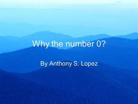 Why the number 0? By Anthony S. Lopez.