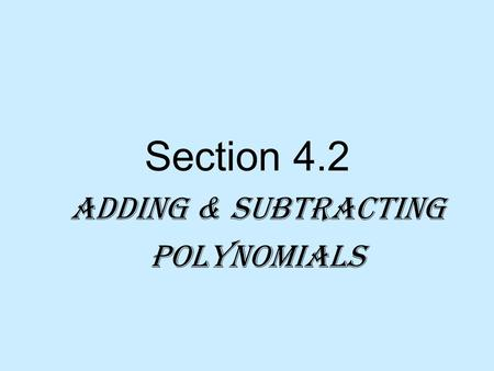 Section 4.2 Adding & Subtracting Polynomials. Monomial An expression that is either a numeral, a variable, or a product of a numeral and one or more variables.
