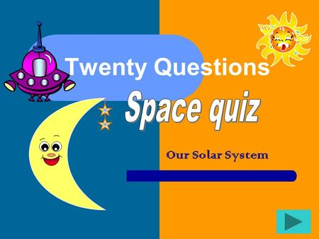 Twenty Questions Our Solar System Twenty Questions 12345 678910 1112131415 1617181920.