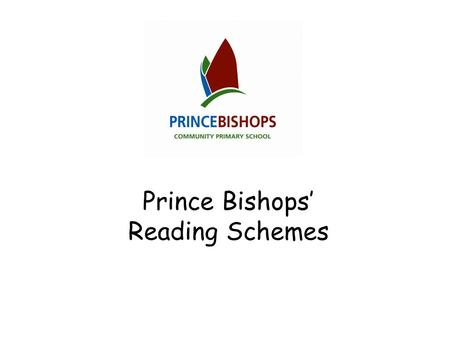 Prince Bishops' Reading Schemes. Aims of home/school reading books Increase accuracy Develop fluency and expression Improve comprehension.