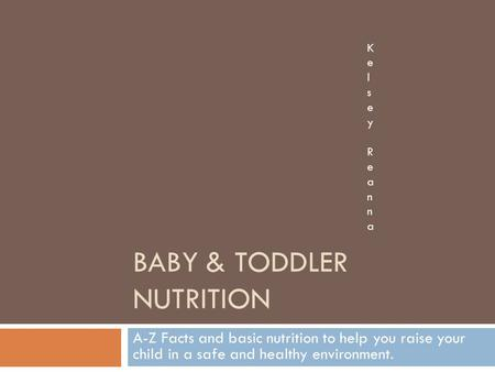BABY & TODDLER NUTRITION A-Z Facts and basic nutrition to help you raise your child in a safe and healthy environment. Kelsey ReannaKelsey Reanna.