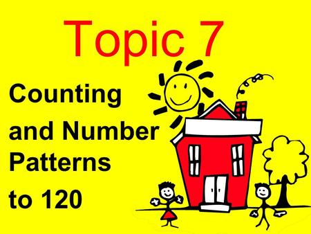 Topic 7 Counting and Number Patterns to 120. Lesson 1 Making Numbers 11 to 19 1.NBT.2.b The numbers from 11 to 19 are composed of a ten and one, two,