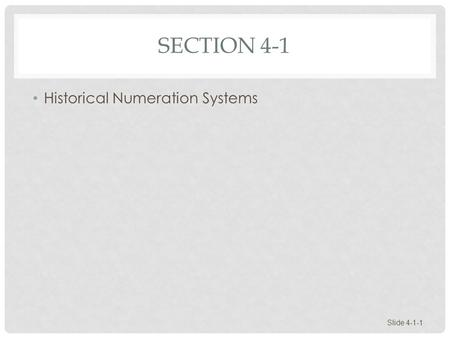 SECTION 4-1 Historical Numeration Systems Slide 4-1-1.