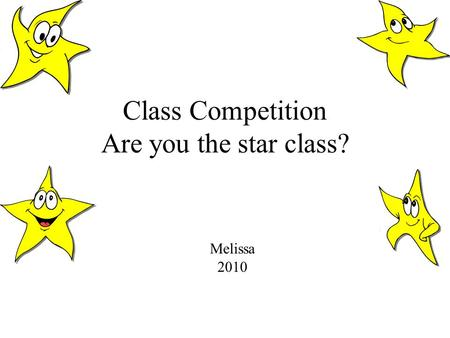 Class Competition Are you the star class? Melissa 2010.