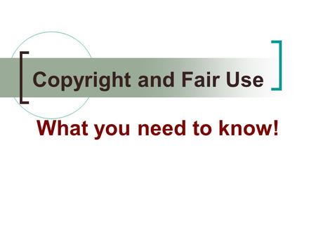"Copyright and Fair Use What you need to know!. Understanding COPYRIGHT ""All tangible, creative works are protected by copyright immediately upon creation."""