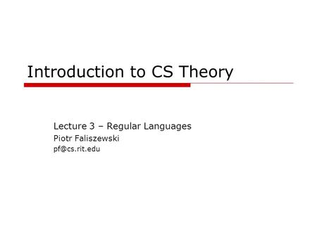 Introduction to CS Theory Lecture 3 – Regular Languages Piotr Faliszewski