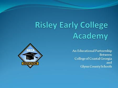 An Educational Partnership Between College of Coastal Georgia and Glynn County Schools RECA.