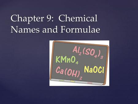 Chapter 9: Chemical Names and Formulae.  Monatomic ions: ionic compounds contain a positive (metal) ion and a negative nonmetal ion in a proportion such.
