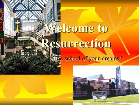 "Welcome to Resurrection ""The school of your dreams"""