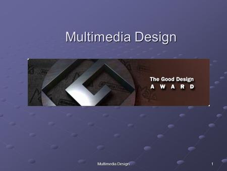Multimedia Design 1. 2 Objectives By completion of this session, you will be able to: Organize your multimedia project Develop Flowcharts and Storyboards.