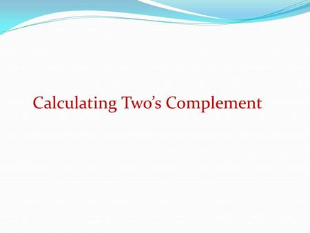 Calculating Two's Complement. The two's complement of a binary number is defined as the value obtained by subtracting the number from a large power of.