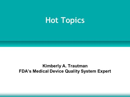 Kimberly A. Trautman FDA's Medical Device Quality System Expert