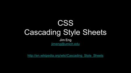 CSS Cascading Style Sheets Jim Eng