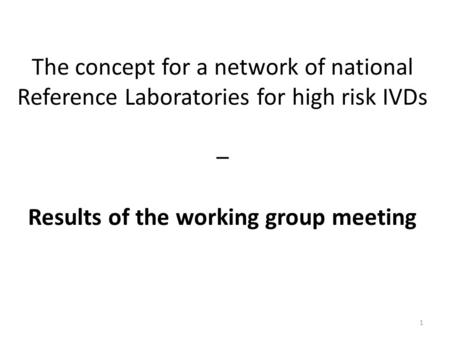 The concept for a network of national Reference Laboratories for high risk IVDs – Results of the working group meeting 1.