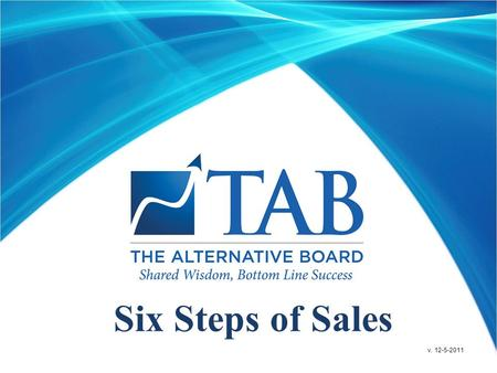 Six Steps of Sales v. 12-5-2011. Learning Objectives  Understand the six step sales process  Apply the six steps to any selling situation  Apply the.