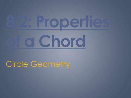8.2: Properties of a Chord Circle Geometry. What is a chord?  a chord is line segment joining two endpoints that lie on a circle.