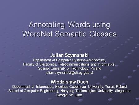 Annotating Words using WordNet Semantic Glosses Julian Szymański Department of Computer Systems Architecture, Faculty of Electronics, Telecommunications.
