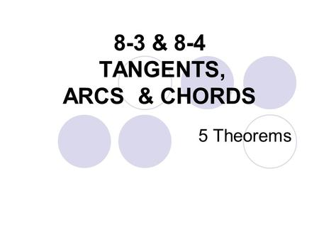 8-3 & 8-4 TANGENTS, ARCS & CHORDS 5 Theorems. THEOREM 1: a line that intersects a circle is tangent to a circle IFF it is perpendicular to the radius.