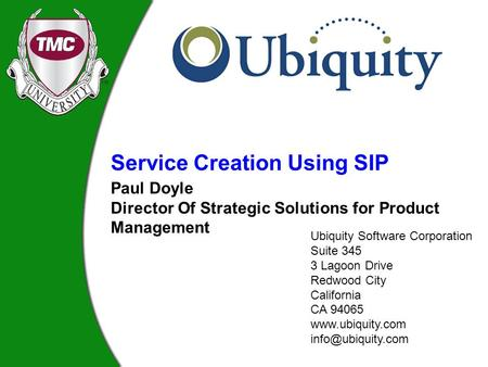 Paul Doyle Director Of Strategic Solutions for Product Management Service Creation Using SIP Ubiquity Software Corporation Suite 345 3 Lagoon Drive Redwood.