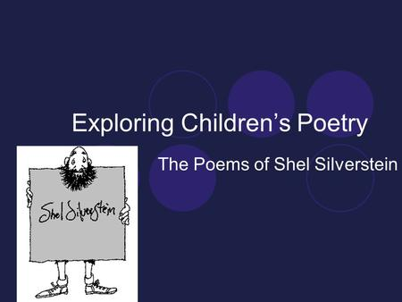 Exploring Children's Poetry The Poems of Shel Silverstein.