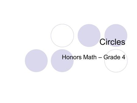 Circles Honors Math – Grade 4. Circle A circle is a plane figure. All the points on a circle are the same distance from a given point, called the center.