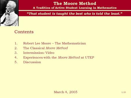 "The Moore Method A Tradition of Active Student Learning in Mathematics ""That student is taught the best who is told the least."" 1/20 Contents 1.Robert."