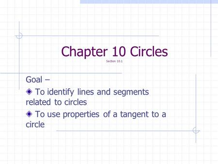 Chapter 10 Circles Section 10.1 Goal – To identify lines and segments related to circles To use properties of a tangent to a circle.