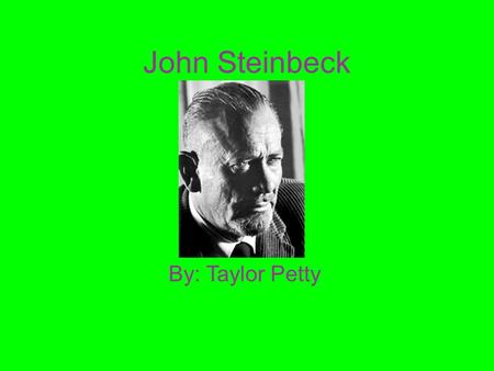 John Steinbeck By: Taylor Petty. Steinbeck's Background John Steinbeck was born on February 27, 1902 in Salinas, CA His father was a country treasurer.