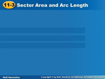 Holt Geometry 11-3 Sector Area and Arc Length 11-3 Sector Area and Arc Length Holt Geometry.