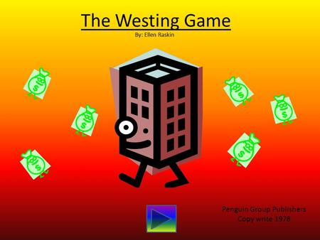 The Westing Game By: Ellen Raskin Penguin Group Publishers Copy write 1978.