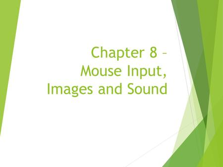 Chapter 8 – Mouse Input, Images and Sound. Chapter 8 - Content In contrast to previous chapters, we will not build a complete scenario in this chapter.