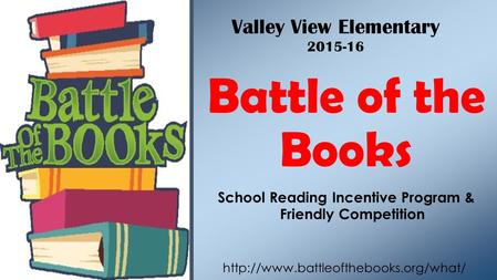 School Reading Incentive Program & Friendly Competition Battle of the Books  Valley View Elementary 2015-16.