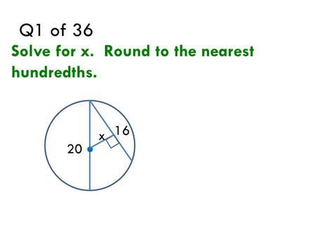 Q1 of 36 Solve for x. Round to the nearest hundredths.  20 x 16.