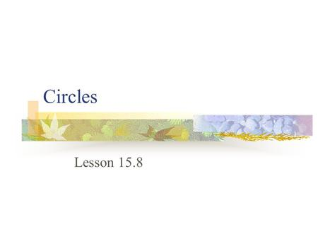 Circles Lesson 15.8. Vocabulary A circle is a plane figure that consists of a set of points that are equidistant from a given point called the center.