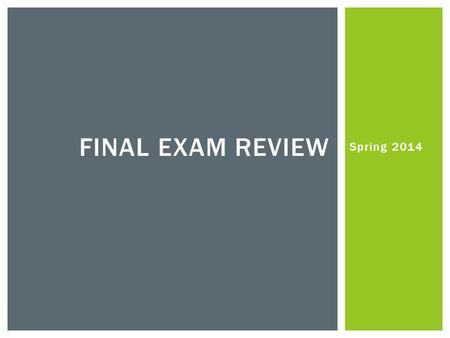 Spring 2014 FINAL EXAM REVIEW. CHAPTER 7 SIMILARITY.