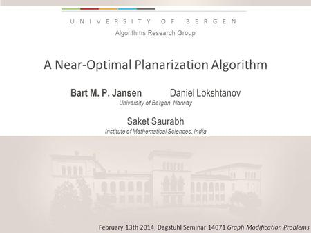 Uib.no UNIVERSITY OF BERGEN A Near-Optimal Planarization Algorithm Bart M. P. Jansen Daniel Lokshtanov University of Bergen, Norway Saket Saurabh Institute.