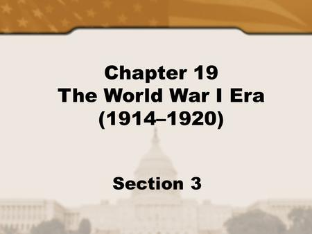 Chapter 19 The World War I Era (1914–1920) Section 3.