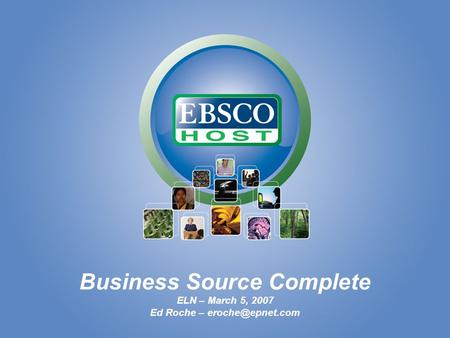Business Source Complete ELN – March 5, 2007 Ed Roche –