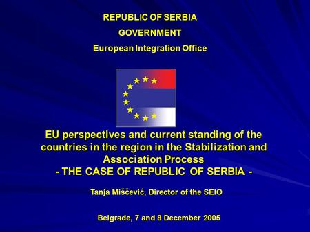 EU perspectives and current standing of the countries in the region in the Stabilization and Association Process - THE CASE OF REPUBLIC OF SERBIA - REPUBLIC.