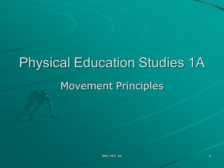 MSC PES 1A 1 Physical Education Studies 1A Movement Principles.