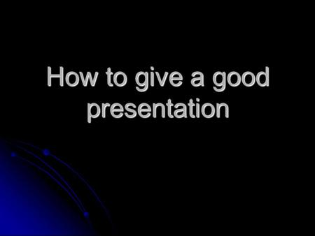 How to give a good presentation. Outline What was wrong with that presentation? What was wrong with that presentation? Common mistakes Common mistakes.